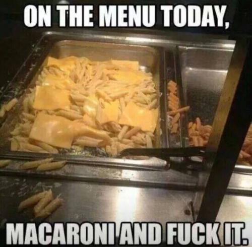 Macaroni and Fuck it